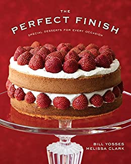 The Perfect Finish: Special Desserts for Every Occasion by [Bill Yosses, Melissa Clark]