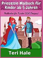 Prinzessin Malbuch fuer Kinder ab 5 Jahren: Malbuecher fuer Kinder (100 Designs)