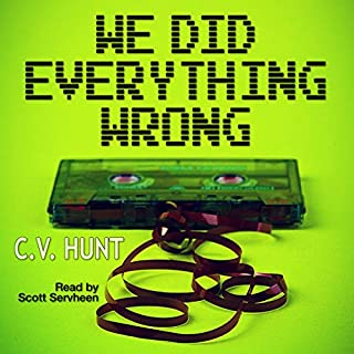 We Did Everything Wrong                   By:                                                                                                                                 C.V. Hunt                               Narrated by:                                                                                                                                 Scott Servheen                      Length: 4 hrs and 16 mins     5 ratings     Overall 4.2