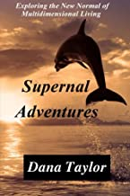 Supernal Adventures: Exploring the New Normal of Multidimensional Living (Supernal Living) (Volume 2)
