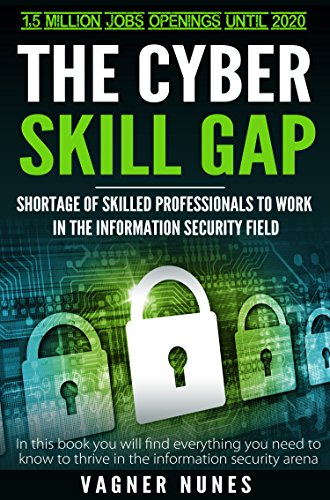 The Cyber Skill Gap: How To Become A Highly Paid And Sought After Information Security Specialist! by [Vagner Nunes]