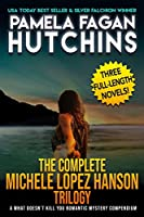 The Complete Michele Lopez Hanson Trilogy: A Three-Novel Romantic Mystery Compendium from the What Doesn't Kill You Series (What Doesn't Kill You Box Sets)