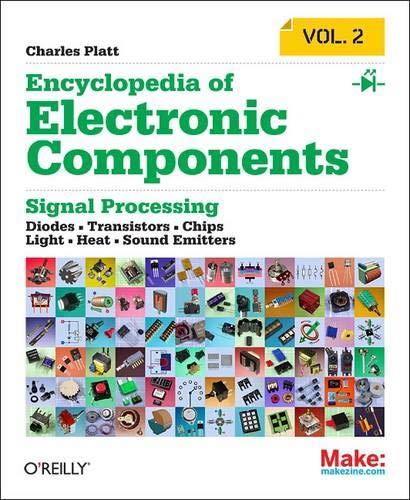 Encyclopedia of Electronic Components Volume 2: LEDs, LCDs, Audio, Thyristors, Digital Logic, and Amplification