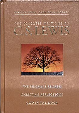 The Timeless Writings of C S Lewis: The Pilgrim's Regress / Christian Reflections / God in the Dock (The Family Christian Library) (Illustrated)