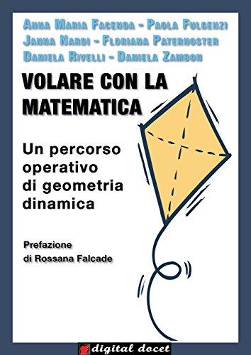 Volare con la matematica - Un percorso operativo di geometria dinamica (Digital Docet - Risorse Didattiche Digitali Vol. 3)