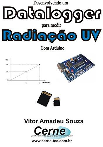 Desenvolvendo um Datalogger  para medir Radiação UV Com Arduino (Portuguese Edition)