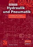 Hydraulik und Pneumatik: Grundlagen und Übungen - Anwendungen und Simulation (Studium Technik)
