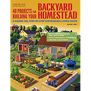 [David Toht ] 40 Projects for Building Your Backyard Homestead: A Hands-on, Step-by-Step Sustainable-Living Guide…
