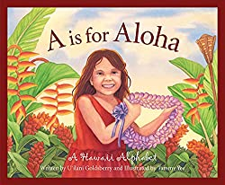A is for Aloha: A Hawaiian Alphabet by U'ilani Goldsberry, illustrated by Tammy Lee