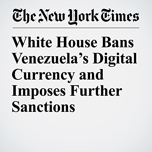 White House Bans Venezuela's Digital Currency and Imposes Further Sanctions copertina