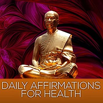 Daily Affirmations for Health – The Most Relaxing Music for Well Being, Mindfulness Meditation, Chakra Balancing, Soothing & Calming Sounds