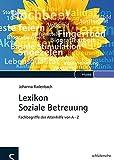 Lexikon Soziale Betreuung: Fachbegriffe der Altenhilfe von A-Z - Johanna Radenbach