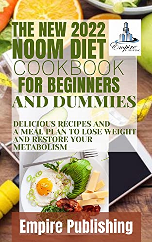 THE NEW 2022 NOOM DIET COOKBOOK FOR BEGINNERS AND DUMMIES : DELICIOUS RECIPES AND A MEAL PLAN TO LOSE WEIGHT AND RESTORE YOUR METABOLISM (English Edition)