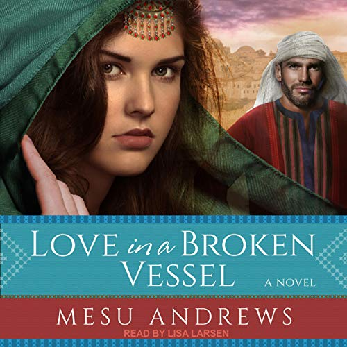 Love in a Broken Vessel Audiobook By Mesu Andrews cover art