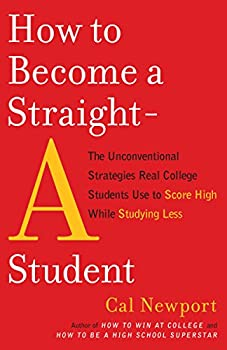 How to Become a Straight-A Student  The Unconventional Strategies Real College Students Use to Score High While Studying Less