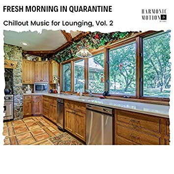 Fresh Morning In Quarantine - Chillout Music For Lounging, Vol. 2