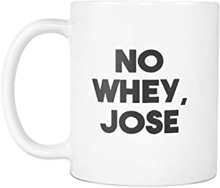 Funny Vegetarian Mugs To Make Them Laugh Vegan Joke Gift 11 oz Coffee Mug (11 oz, No Whey, Jose)