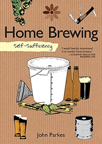 Self-Sufficiency: Home Brewing (IMM Lifestyle Books) Learn How to Brew Beer at Home; Equipment, Techniques, Ingredients, Malt & Hop Varieties, Insider Secrets, and Recipes for Stout, IPA, Ale, & More