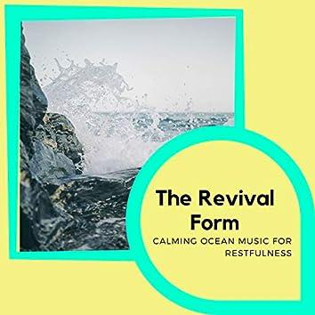 The Revival Form - Calming Ocean Music for Restfulness