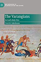 The Varangians: In God's Holy Fire (New Approaches to Byzantine History and Culture)