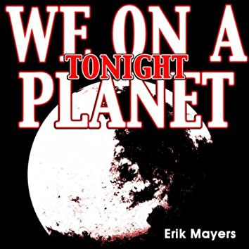 We on a Planet Tonight