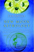 New Moon Astrology: The Secret of Astrological Timing to Make All Your Dreams Come True (English Edition)