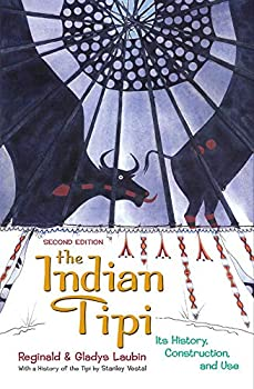 The Indian Tipi  Its History Construction and Use 2nd Edition