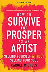 How to Survive and Prosper as an Artist: Selling Yourself without Selling Your Soul (Seventh Edition)