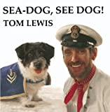 Sea-Dog, See Dog! by Tom Lewis (2015-05-27)