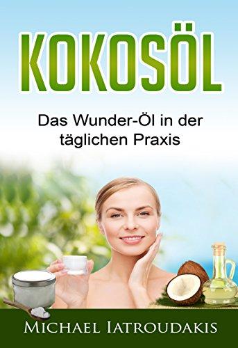 Kokosöl: Das Wunder-Öl in der täglichen Praxis …über 70 Anwendungsmöglichkeiten für Körper, Geist und Seele (Haarpflege, Hautpflege, Entgiftung, Zahnpasta / WISSEN KOMPAKT)