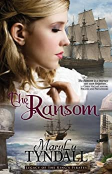 The Ransom (Legacy of the King's Pirates Book 4) by [MaryLu Tyndall]