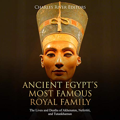 Ancient Egypt's Most Famous Royal Family: The Lives and Deaths of Akhenaten, Nefertiti, and Tutankhamun                   By:                                                                                                                                 Charles River Editors                               Narrated by:                                                                                                                                 Colin Fluxman                      Length: 3 hrs     Not rated yet     Overall 0.0