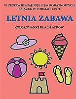 Kolorowanki dla 2-latków (Letnia zabawa): Ta książka zawiera 40 kolorowych stron z dodatkowymi grubymi liniami, które zmniejszają frustrację i zwiększają pewnośc siebie. Ta książka pomoże bardzo malym dzieciom rozwijac kontrolę pióra i cwiczyc