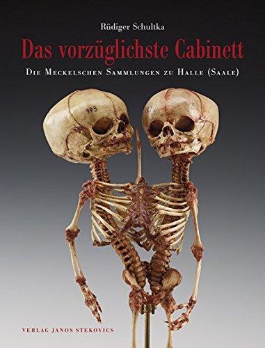 Das vorzüglichste Cabinett - Die Meckelschen Sammlungen zu Halle (Saale): Geschichte, Zusammensetzung und ausgewählte Präparate der Anatomischen Lehr- und Forschungssammlungen