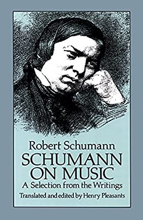 Schumann on Music: A Selection from the Writings (Dover Books on Music) by Robert Schumann(1905-06-10)