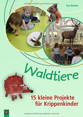 Waldtiere – 15 kleine Projekte für Krippenkinder