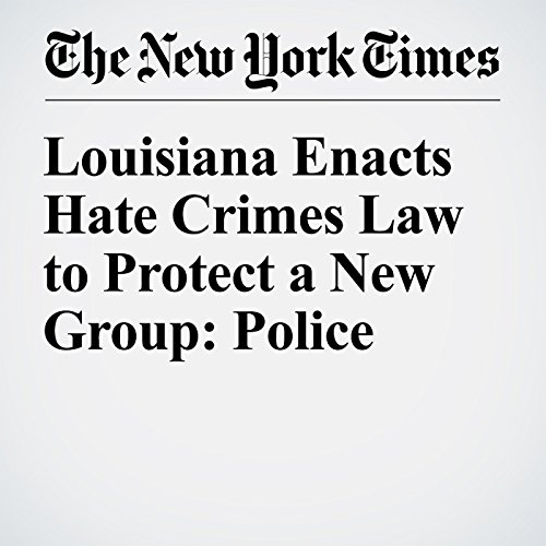 Louisiana Enacts Hate Crimes Law to Protect a New Group: Police audiobook cover art