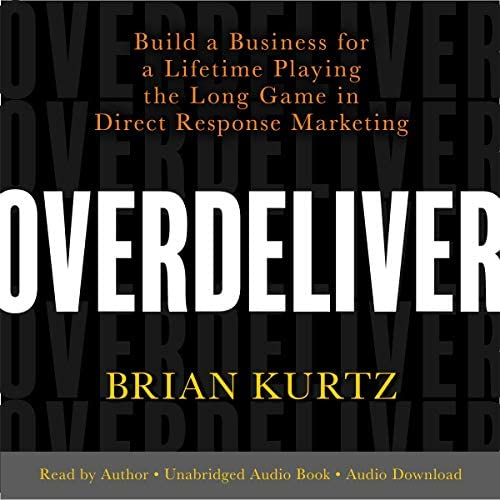 Overdeliver Build a Business for a Lifetime Playing the Long Game in Direct Response Marketing product image