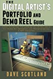 The Digital Artist's Portfolio and Demo Reel Guide: Inside Knowledge For Landing Your Dream Job In The Digital Art, Animation, CG, Motion-Graphics & VFX Industries