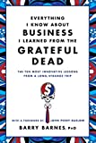Everything I Know About Business I Learned from the Grateful Dead: The Ten Most Innovative Lessons from a Long, Strange Trip