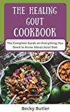 The Healing Gout Cookbook: The Complete Guide on Everything You Need to Know About Gout Diet with 7 days meal plan