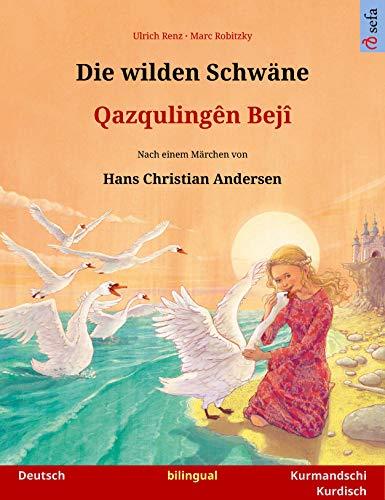 Die wilden Schwäne – Qazqulingên Bejî (Deutsch – Kurmandschi Kurdisch): Zweisprachiges Kinderbuch nach einem Märchen von Hans Christian Andersen (Sefa Bilinguale Bilderbücher)