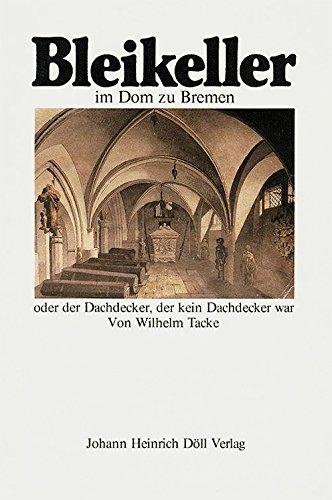 Der Bleikeller im Bremer Dom. Oder der Dachdecker, der kein Dachdecker war
