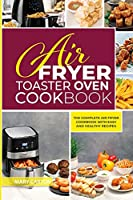 Air Fryer Toaster Oven Cookbook: The Complete Air Fryer Cookbook with Easy and Healthy Recipes