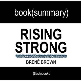 Rising Strong by Brené Brown: Book Summary                   By:                                                                                                                                 FlashBooks Book Summaries                               Narrated by:                                                                                                                                 Dean Bokhari                      Length: 1 hr and 30 mins     14 ratings     Overall 4.4