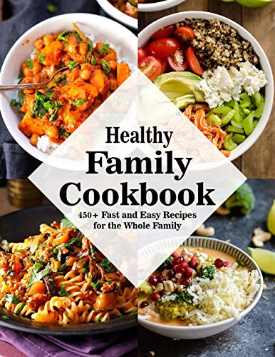Healthy Family Cookbook: 450+ Fast and Easy Recipes for the Whole Family (English Edition)
