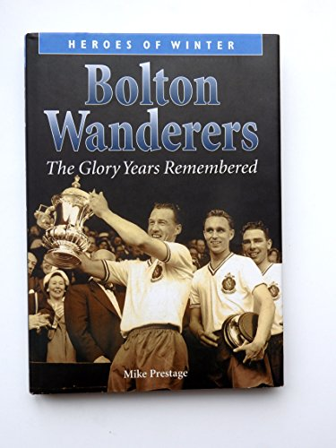 Bolton Wanderers: The Glory Years Remembered (Heroes of Winter S.)