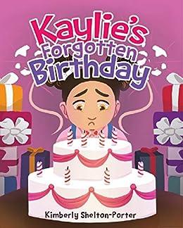 Kaylie's Forgotten Birthday by [Kimberly Shelton-Porter]