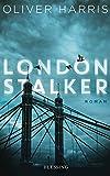 London Stalker: Roman (London-Thrillerreihe mit Detective Nick Belsey 3)