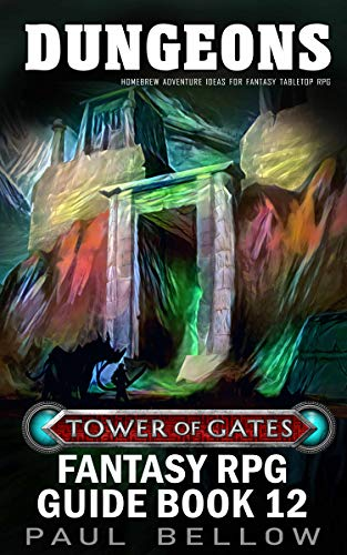 Dungeons: Homebrew Adventure Ideas for fantasy tabletop RPG (Tower of Gates Fantasy RPG Guide Book 12)